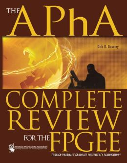 The Apha Complete Review for the Fpgee: Foreign Pharmacy Graduate Equivalency Examination